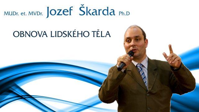 MUDr. et MVDr. Jozef Škarda, Ph.D - Obnova lidského těla